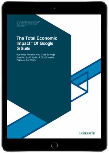 Total Economic Impact of Google G Suite Forresters Report 2019
