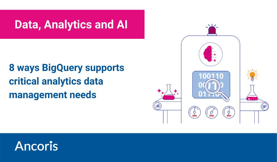 8 ways BigQuery supports critical analytics data management needs